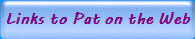 Links to Pat on the Web